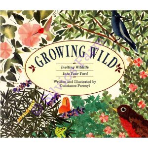 Growing Wild Inviting Wildlife into your Yard: by Constance Perenyi (Author)
