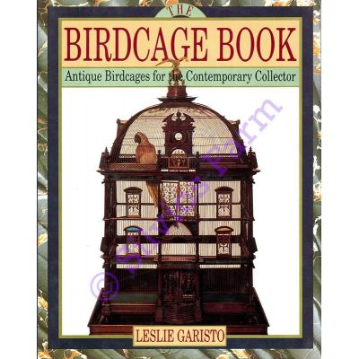 0671744453 Birdcage Book Antique Birdcages for the Contemporary Collector: by Leslie Garisto (Author)